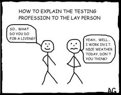 A cartoon about how to explain the testing profession to the lay person.